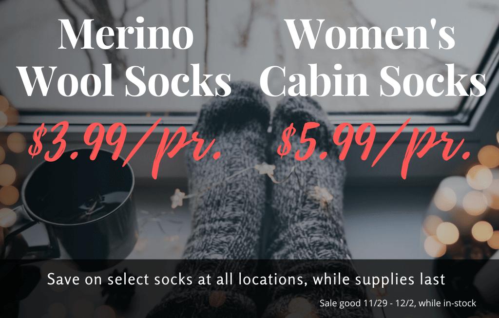 Merino Wool Socks $3.99, Woman's cabin socks $5.99 per pair sale good 11/19/19 to 12/2/19