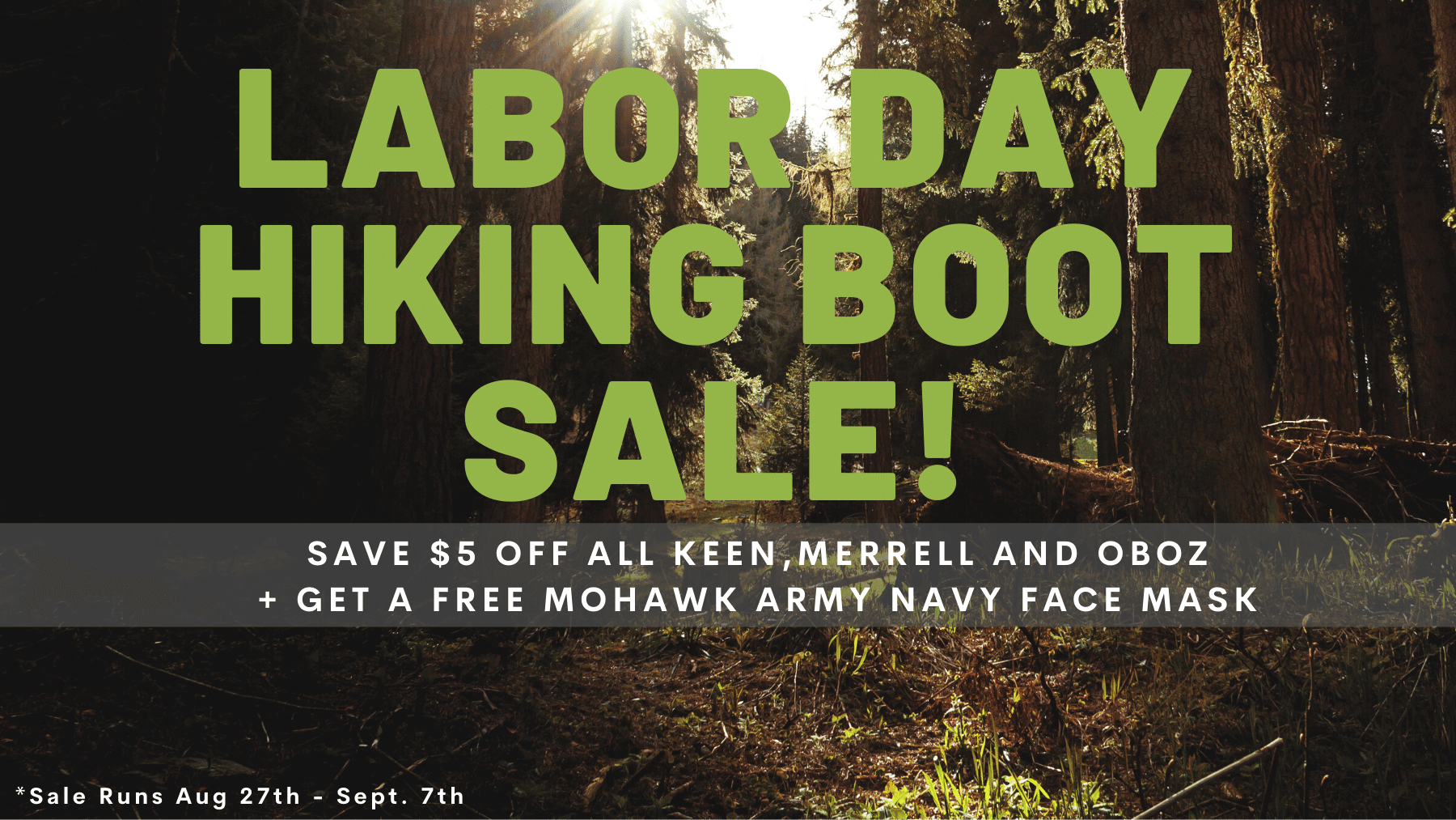 Labor Day Hiking Boot Sale. Save $5 off Keen, Merrell and Oboz, plus receive a free Mohawk Army Navy Face Mask